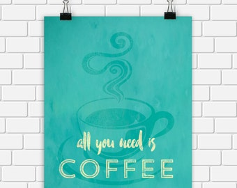Coffee Printable Art All You Need is Coffee Kitchen Art Print Turquoise Kitchen Wall Art, 8 x 10 Instant Download