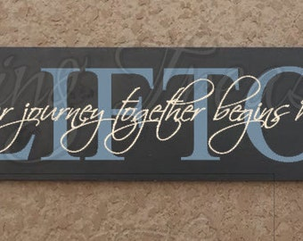 Our journey together begins here wood sign