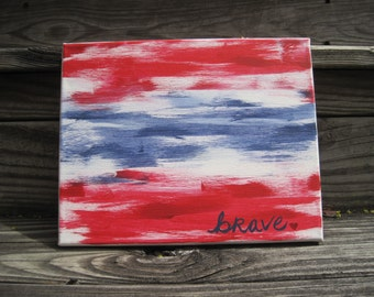 8x10 Patriotic BRAVE Red, White, & Blue Acrylic Canvas Art