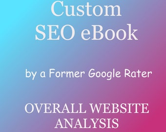 Overall Website Analysis, Specialized SEO Package for Your Website Only! Custom eBook by Former Google Rater for Search Engine Optimization