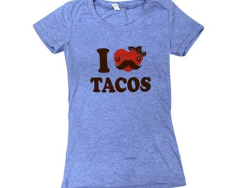 I Love Tacos Ladies Shirt - (Available in sizes S, M, L, XL)