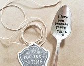I love you because you're YOU - Hand Stamped Vintage Spoon - For Such A TIme Designs - Coffee Lover Valentines