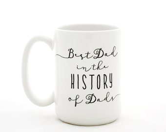 Fathers Day Mug. Best Dad in the History of Dads. Gift idea for him. Gifts for dads. Dishwasher safe.