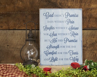 God Didn't Promise days without pain laughter without sorrow nor sun without rain but he did promise strength for the day..rustic style sign