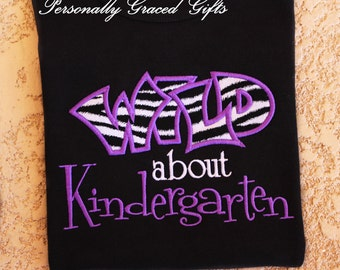 Wild About Kindergarten Back to School Embroidered Shirt for Kids or Adults-Teachers Shirt- For any Grade Pre-K, 1st, 2nd, 3rd-Pick Colors