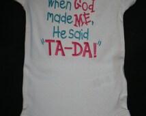 """When God made me he said """"TA-DA"""" onesie"""