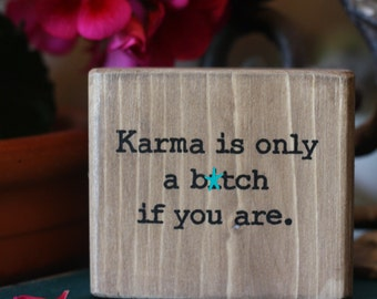 mature, office decor, wooden decor block, wooden quote block, karma is a b*tch, rustic decor, customize personal, home decor, rustic sign,