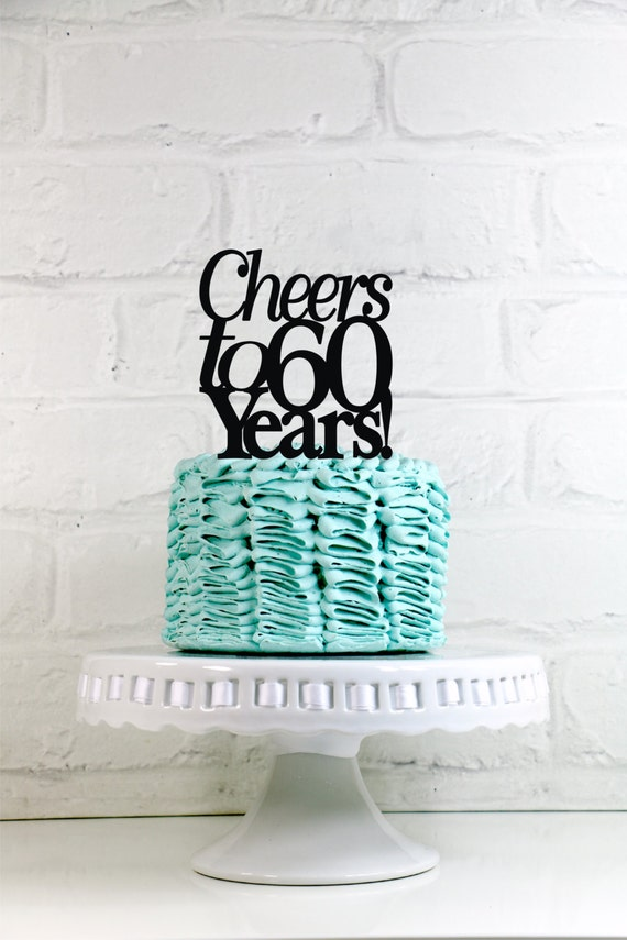 Birthday Cake Design 60 Years Old : Cheers to 60 Years 60th Anniversary or Birthday Cake Topper or