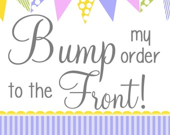 ADD-ON Bump my Order to the Front!