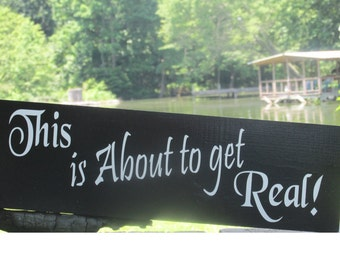 This is About to get Real ! © /  Ring Bearer Flower Girl Sign / Solid Wood Hung by Ribbon / Painted / Wedding Sign / Funny /