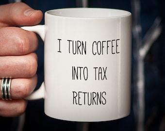 Accountant Gift Coffee Mug Gifts for Accountants Gift I Turn Coffee Into TAX RETURNS Accountant thank you gift for accountant mug