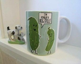 Kind of a Big Dill Mug, Funny Mug, Ceramic Mug, 11 oz Mug, Pickle Art, Food Pun, Gift for Boss, Coffee Mug, Kind of a Big Deal, Birthday Mug