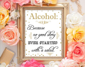 75% OFF SALE - Alcohol Because No Great Story Ever Started With A Salad - 8x10 Wedding Printable Art, Alcohol Wedding Sign, Gold Sign