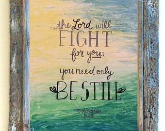 """Exodus 14:14 """"The Lord will Fight for you; you need only be still"""" DIGITAL print, INSTANT DOWNLOAD"""
