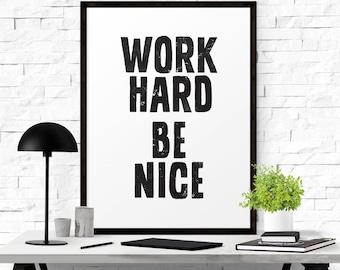 Work Hard Be Nice, Work Hard Print, Printable Quotes, Inspirational Print, Printable Wall Art, Typography Poster, Digital Download Art