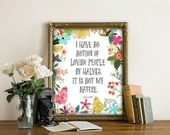 Wall Art Prints, Printable Quotes  I Have No Notion Of Loving People By Halves. It Is Not My Nature. Jane Austen, Flower, quote,  art