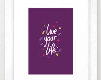 Live your Life//Print//Poster//Typo
