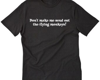 Don't Make Me Send Out My Flying Monkeys T-shirt  Funny Tee Halloween Witch Shirt