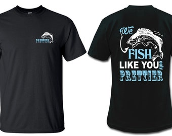 On Sale - We Fish Like You only Prettier T-shirt