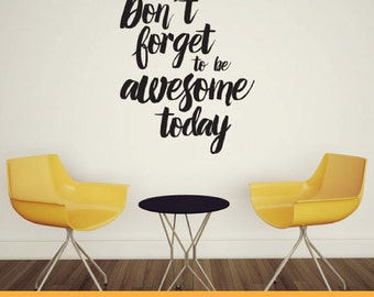 Don't Forget To Be Awesome Today | Home Nursery Office Quotes | Removable Wall Decal Sticker | MS005VC