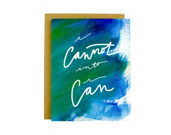 Inspirational Greeting Card - Encouragement Card - I Cannot Into I Can