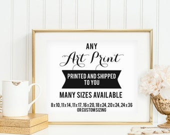 Professional Printing Services - Any Poster Printed and Shipped to You- Many Sizes Available