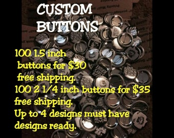 100 custom 1.5 inch buttons up to 4 of your designs FREE SHIPPING