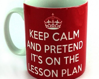 Keep Calm And Pretend It's On The Lesson Plan Mug Cup Ideal End Of Term School Or Christmas Gift Present For Teacher