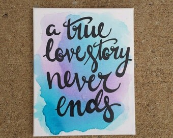 A true love story never ends Canvas Quote Painting Art Watercolor Painting Wall Hanging Custom Quote Home Decor Wedding Gift Valentine's Day
