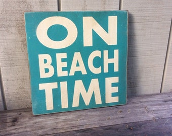 On Beach Time Sign - Custom Colors And Sizes Available