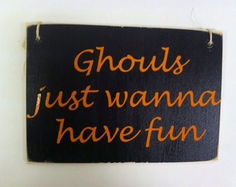 Ghouls just wanna have fun, Halloween Wood Sign Small 5x7""