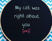 "My Cat Was Right About You 6"" Wooden Embroidery Hoop"