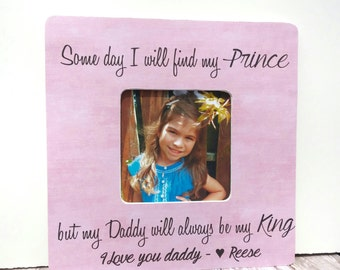 Dad Gift Father's Day Picture Frame - Some day I will find my Prince but my Daddy will always be my King - From Daughter Personalized