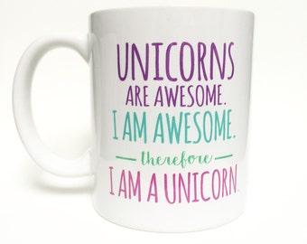 Unicorns are awesome. I am awesome. therefore I AM A UNICORN mug   printed  