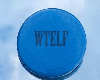 "1.50"" Pinback button ""WTELF"" adult humour"