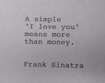 Frank Sinatra Hand Typed Typewriter Quote - A simple I love you....