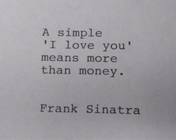 A Simple I Love You Quotes : Frank Sinatra Hand Typed Typewriter Quote - A simple I love you....