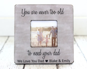 Dad Father Personalized Picture Frame Grandpa Grandfather You Are Never Too Old to Need Your Dad