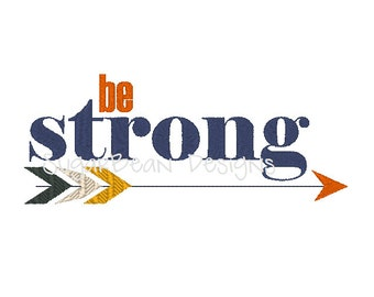 Be Strong Machine Embroidery Design. Arrows Embroidery. Two Sizes Included.