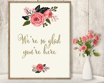 Glad You Are Here Sign / Wedding Guest Thank You Sign DIY / Watercolor Flower Poster Printable / Gold Calligraphy, Rose ▷Instant Download