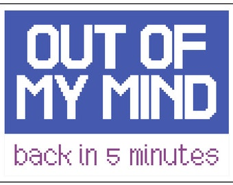 Out of my mind. Back in 5 minutes. Funny modern cross stitch chart. Typographic sign. Contemporary sampler.