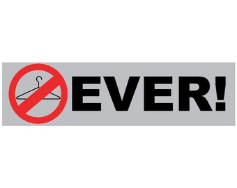 No Wire Hangers EVER!!! Decal Vinyl or Magnet Bumper Sticker
