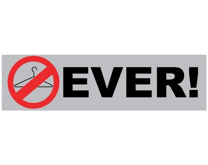 No Wire Hangers EVER!!! Decal Vinyl or Magnet Bumper Sticker