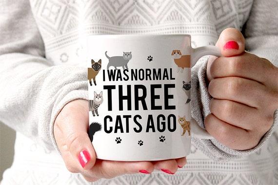 Coffee Mug I Was Normal Three Cats Ago Mug - Funny Mug - Cat Mug