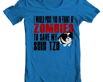 Shih Tzu T-shirt - I Would Push You In Front Of Zombies To Save My Shih Tzu - Shih Tzu T-shirt