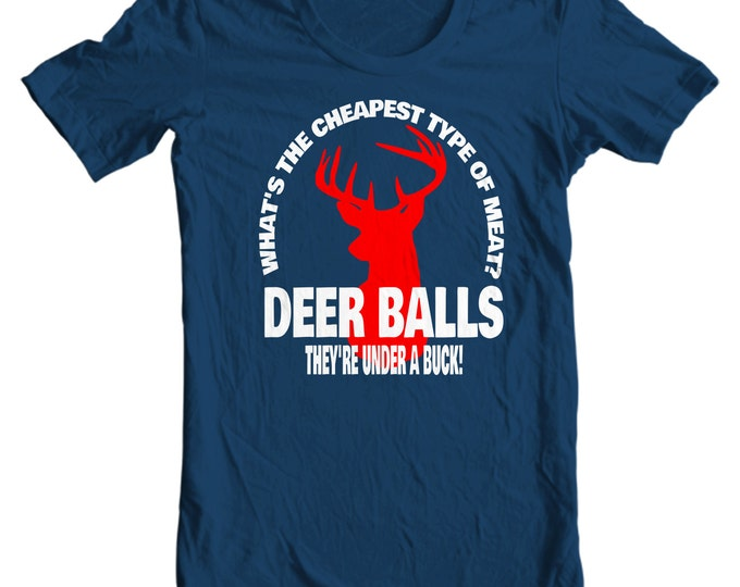 What's the Cheapest Type of Meat? Deer Balls They're Under a Buck - Deer Hunting T-shirt