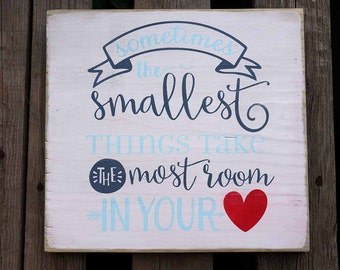"""Sometimes The Smallest Things Take The Most Room In Your Heart - 20""""x20"""" Wood Sign"""