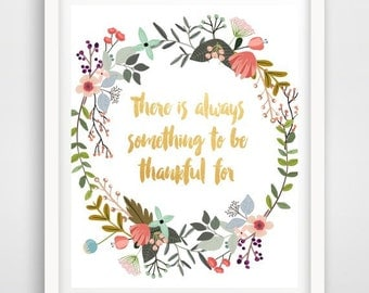 Printable Art, Inspirational Print, There Is Always Something To Be Thankful for,Typography Quote, Home Decor, Motivational Poster, Wall Art