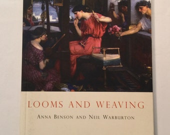 Looms and Weaving by Anna Benson and Neil Warburton Book New Softcover