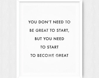 You Don't Need to Be Great to Start - Motivational Quote Print Inspirational Saying Typographic Minimalist Digital Printable Black & White